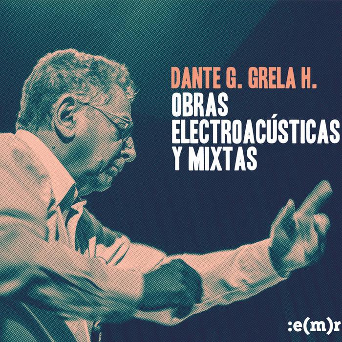 Dante Grela - Obras electroacústicas y mixtas
